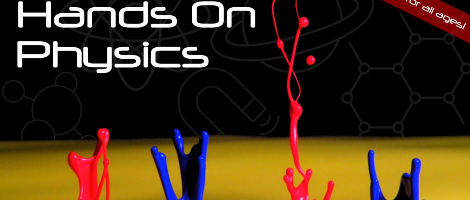 Hands on Physics - An All Ages Event