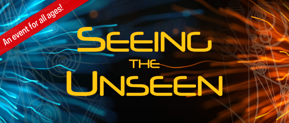 Seeing the Unseen (All Ages Event)