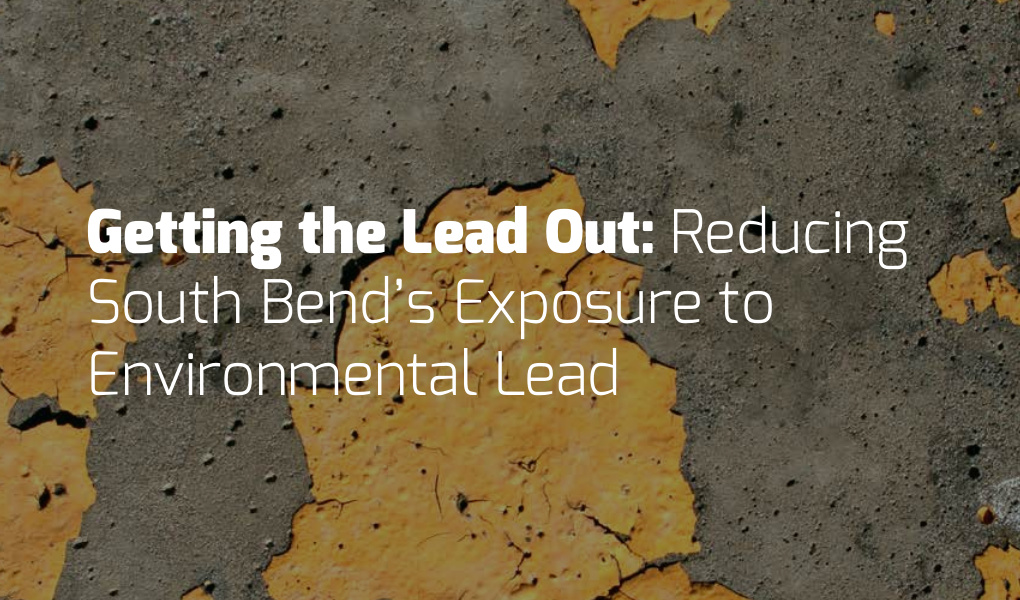 Getting the Lead Out: Reducing South Bend's Exposure to Environmental Lead